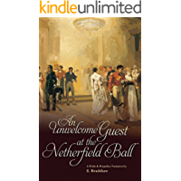 An Unwelcome Guest at the Netherfield Ball: A Pride & Prejudice Variation