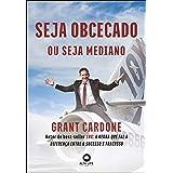 Seja Obcecado Ou Seja Mediano: Autor do best-seller 10X: A Regra Que Faz A Diferença Entre o Sucesso X Fracasso