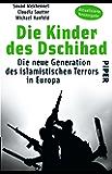 Die Kinder des Dschihad: Die neue Generation des islamistischen Terrors in Europa
