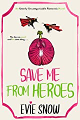 Save Me From Heroes: An Utterly Uncategorizable Romantic Novel Kindle Edition