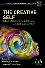 The Creative Self: Effect of Beliefs, Self-Efficacy, Mindset, and Identity (Explorations in Creativity Research) Kindle Edition