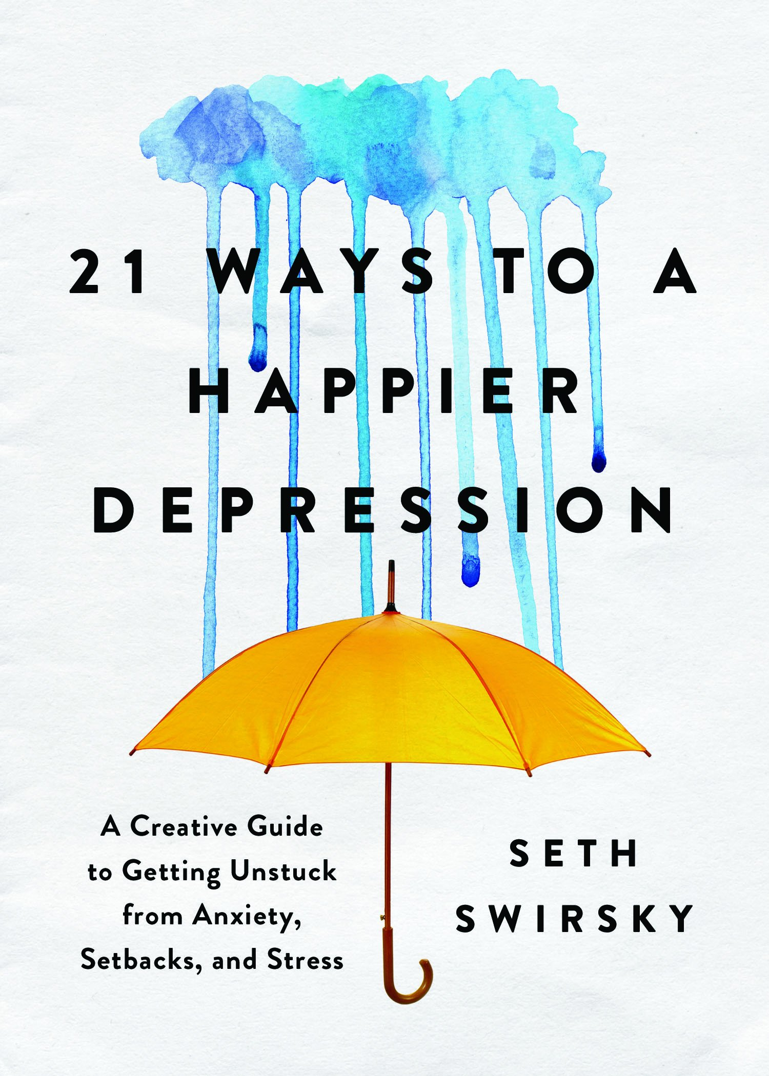 21 ways to a happier depression a creative guide to getting 21 ways to a happier depression a creative guide to getting unstuck from anxiety setbacks and stress seth swirsky 0760789263941 amazon books fandeluxe Image collections