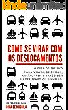 Como Se Virar com os Deslocamentos: O guia definitivo para viajar de ônibus, avião, trem e barco sem perder tempo ou dinheiro.