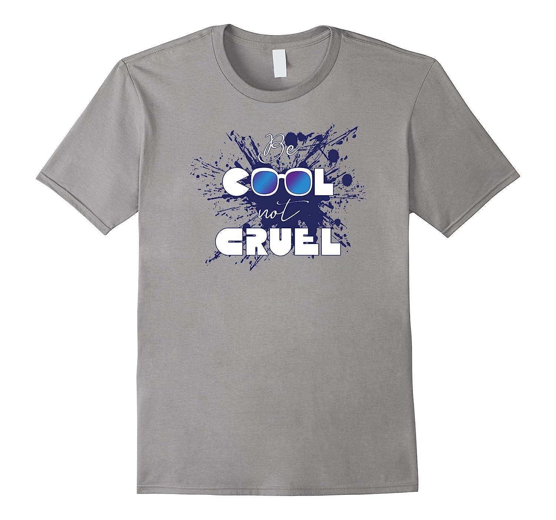 Be Cool Not Cruel Shirt Anti Bullying Awareness-FL