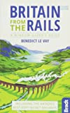 Britain from the Rails: Including the nation's best-kept-secret railways ([Britain] Bradt Travel Guides (Bradt on Britain))