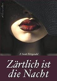 F. Scott Fitzgerald: Zärtlich ist die Nacht (Tender is the Night) – Vollständige deutsche Ausgabe (German Edition)