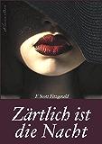 F. Scott Fitzgerald: Zärtlich ist die Nacht (Tender is the Night) – Vollständige deutsche Ausgabe