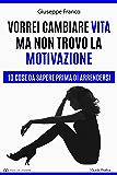 Vorrei cambiare vita ma non trovo la motivazione: 10 cose da sapere prima di arrendersi (I Facili da Leggere)