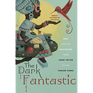The Dark Fantastic: Race and the Imagination from Harry Potter to the Hunger Games (Postmillennial Pop Book 13)
