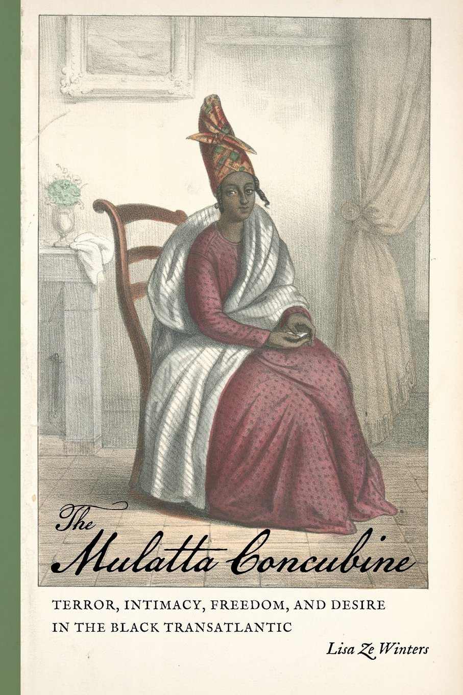 The Mulatta Concubine: Terror, Intimacy, Freedom, and Desire in the Black Transatlantic (Race in the Atlantic World, 1700–1900 Ser.)