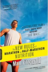 """The New Rules of Marathon and Half-Marathon Nutrition: A Cutting-Edge Plan to Fuel Your Body Beyond """"the Wall"""" Kindle Edition"""
