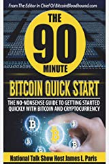 The 90 Minute Bitcoin Quick Start: The No Nonsense Guide To Getting Started Quickly With Bitcoin And Cryptocurrency Paperback