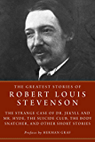 The Greatest Stories of Robert Louis Stevenson: Strange Case of Dr. Jekyll and Mr. Hyde, The Suicide Club, The Body…