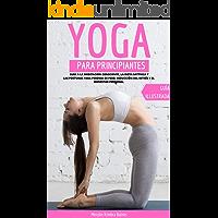 Yoga Para Principiantes: Guía A La Meditación Consciente, La Dieta Sattvica Y Las Posturas Para Perdida De Peso, Reducción Del Estrés Y El Bienestar Personal.