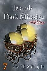 Islands of Dark Miracles (Morgan's Knot - A Serial Fantasy Book 7) Kindle Edition