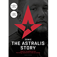 ZONIC - The Astralis Story: eSports' incredible journey from dingy basements to sold-out arenas (English Edition)