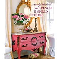 Carolyn Westbrook The French-Inspired Home: Create a timeless French style in your home