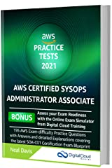 AWS Certified SysOps Administrator Practice Tests 2021: AWS Exam-Difficulty Practice Questions with Answers & detailed Explanations Kindle Edition