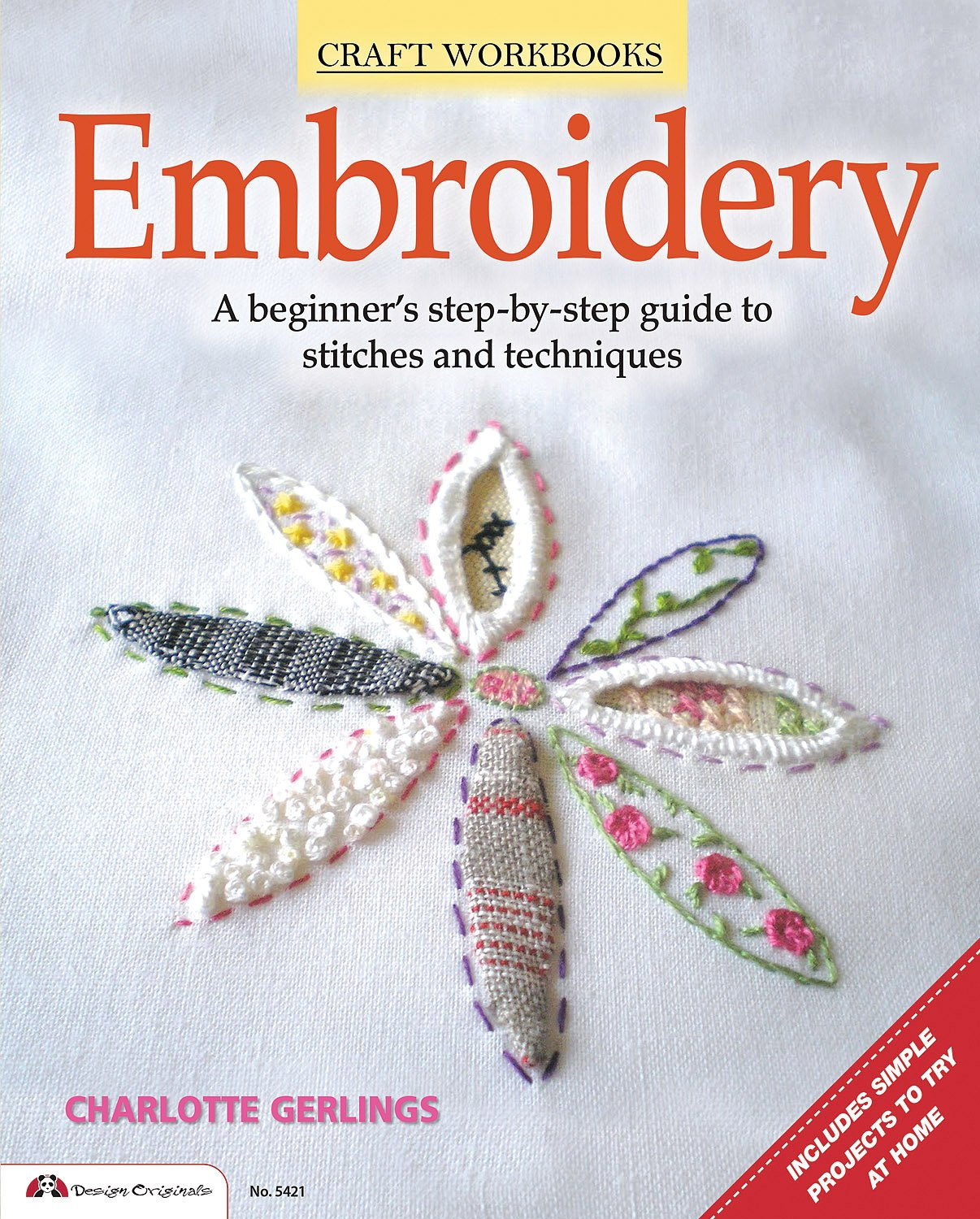 Read Online Embroidery: A Beginner's Step-by-Step Guide to Stitches and Techniques (Design Originals) More than 70 Stitches; Instructions for Hand & Machine Methods, Plus Regional Traditions pdf