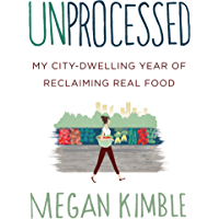 Unprocessed: My City-Dwelling Year of Reclaiming Real Food (English Edition)