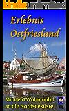 Erlebnis Ostfriesland. Mit dem Wohnmobil an die Nordseeküste (Erlebnis Urlaub Deutschland 1)