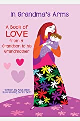 In Grandma's Arms: A beautiful poem of love for Grandma with pictures by artist Carlos Brito. (Book of Love for Grandma 1) Kindle Edition
