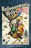 Balloonomania Belles: Daredevil Divas Who First Took to the Sky (English Edition)