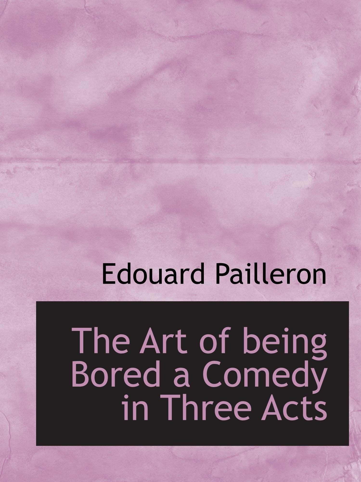 The Art of being Bored a Comedy in Three Acts pdf
