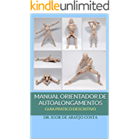 Manual Orientador de Autoalongamentos: GUIA PRÁTICO DESCRITIVO (Fisioterapia e Saúde Livro 1)