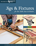 Jigs & Fixtures for the Table Saw & Router: Get the Most from Your Tools with Shop Projects from Woodworking's Top Experts (Best of The Woodworker's Journal)