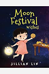 Moon Festival Wishes: Moon Cake and Mid-Autumn Festival Celebration (Fun Festivals Book 1) Kindle Edition