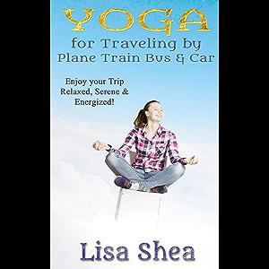 Yoga for Travel by Plane Train Bus Car