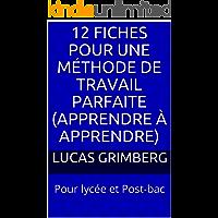 12 fiches pour une méthode de travail parfaite (apprendre à apprendre): Pour lycée et Post-bac (French Edition)