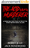 The Acid Bath Murderer: A Terrifying True Story of one of the Worst British Serial Killers (True Crime Serial Killers Book 0) (English Edition)