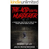 The Acid Bath Murderer: A Terrifying True Story of one of the Worst British Serial Killers (True Crime Serial Killers Book 0)