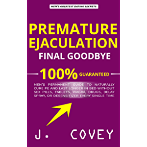 Premature Ejaculation Final Goodbye: Men's Permanent Guide to Naturally Cure PE and Last Longer in Bed Without Sex Pills…