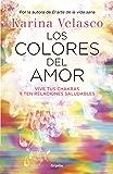 Los colores del amor: Vive tus chakras y ten relaciones saludables (Spanish Edition)