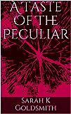 A Taste Of The Peculiar