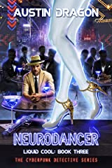 NeuroDancer: The Cyberpunk Detective Series (Liquid Cool Book 3) Kindle Edition