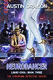 NeuroDancer: The Cyberpunk Detective Series (Liquid Cool Book 3)