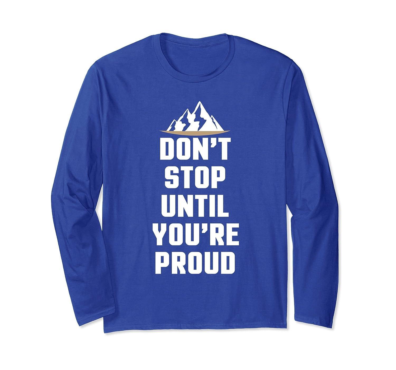 Don't Stop Until You're Proud Mountain Climbing Shirt-ah my shirt one gift