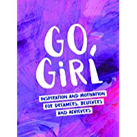 Go, Girl: Inspiration and Motivation for Dreamers, Believers and Achievers
