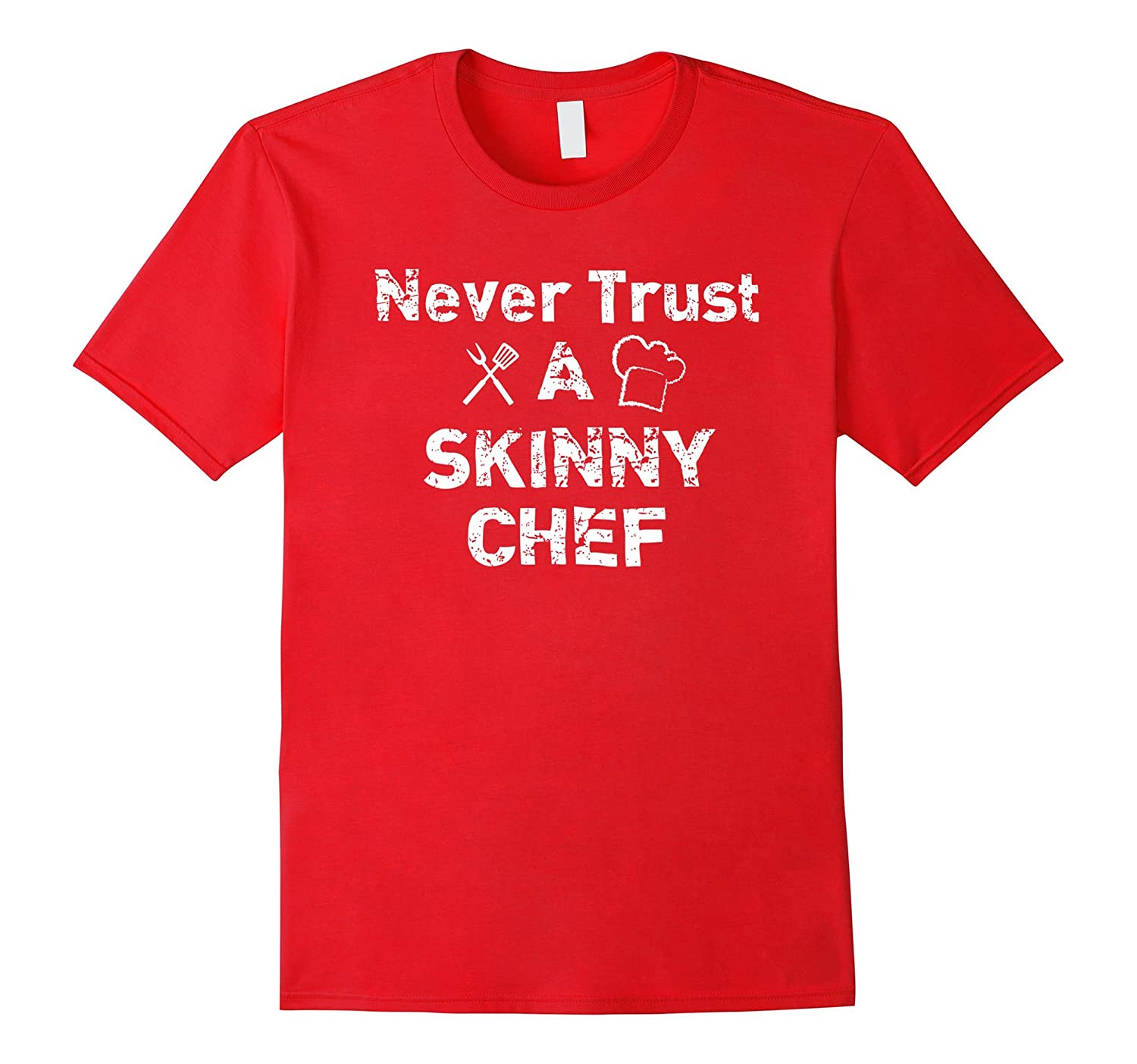 Awesome Never Trust A Skinny Chef T Shirt Men Women-PL