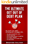 The Ultimate Get Out of Debt Plan: Pay off ALL your debts - including your mortgage. NO Debt Consolidation Loans, Refinancing, Scrimping, Saving or Budgeting, Cutting Up Credit Cards or Bankruptcy!