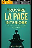 Trovare la pace interiore: Come vivere una vita tranquilla ed equilibrata