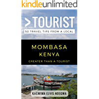 Greater Than a Tourist- Mombasa Kenya: 50 Travel Tips from a Local