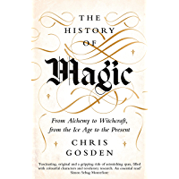 The History of Magic: From Alchemy to Witchcraft, from the Ice Age to the Present (English Edition)