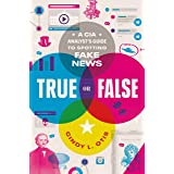 True or False: A CIA Analyst's Guide to Spotting Fake News