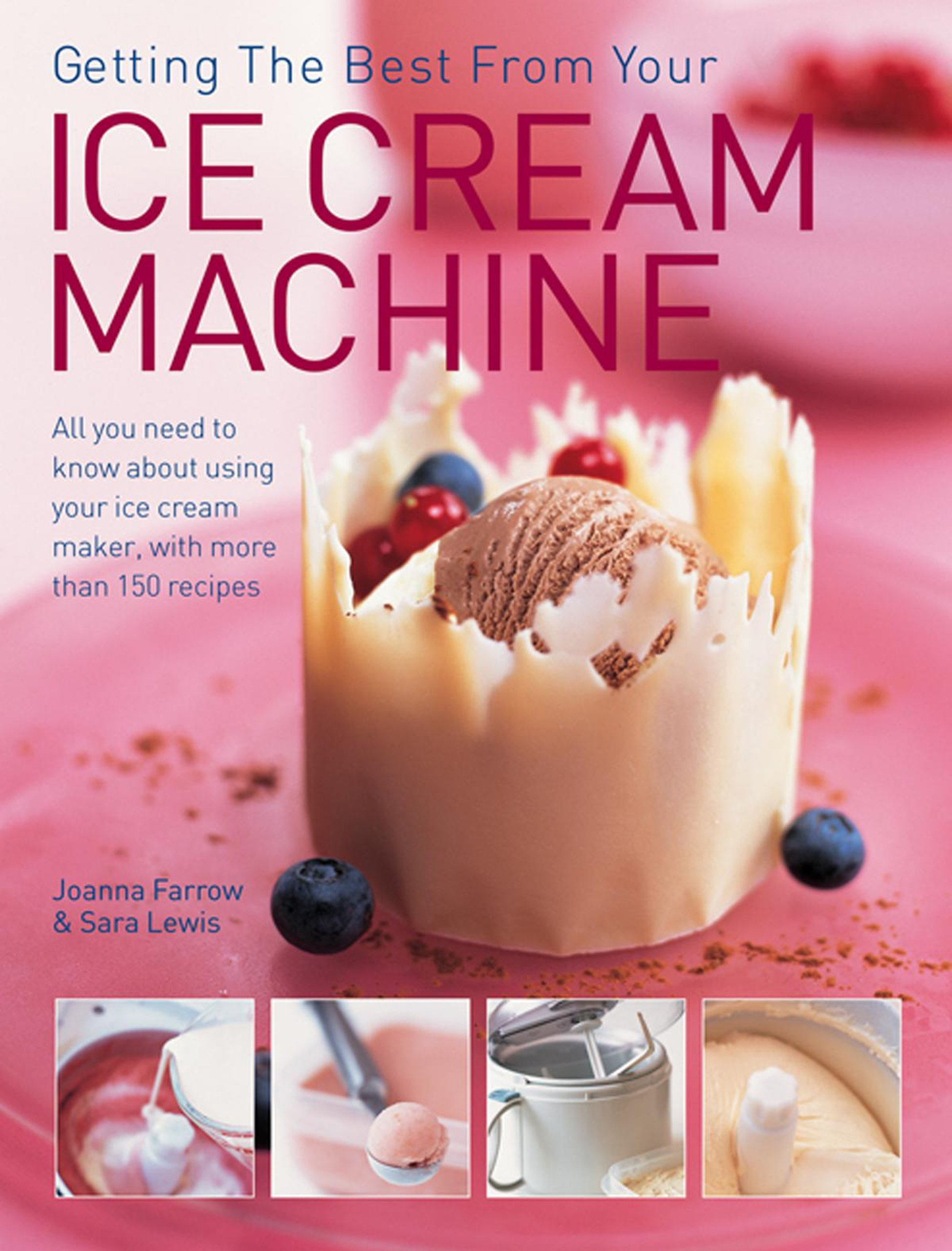 Getting The Best From Your Ice Cream Machine: All You Need To Know About Using Your Ice Cream Maker, With More Than 150 Recipes ebook