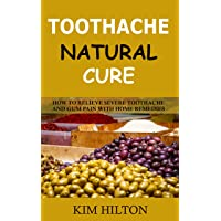 Toothache Natural Cure: How to Relieve Severe Toothache and Gum Pain with Home Remedies